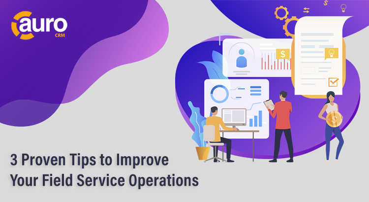 3 Proven Tips to Improve Your Field Service Operations
