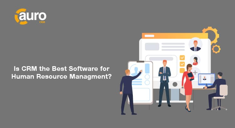 is CRM the best software for Human Resource Managment