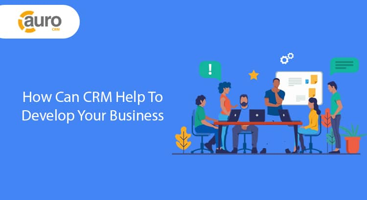 how can crm help to develop your business