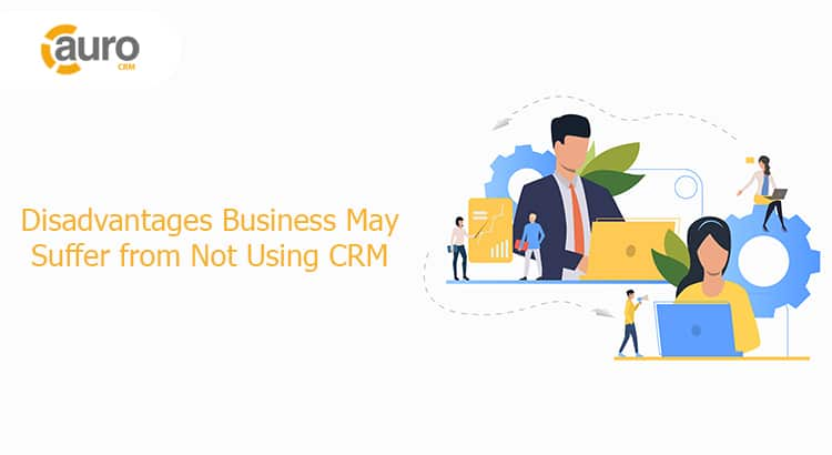 Disadvantages Business May Suffer from Not Using CRM
