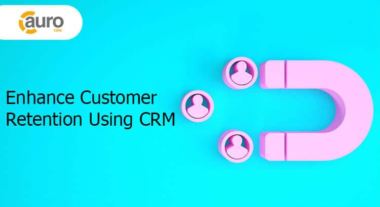 Enhance Customer Retention Using CRM