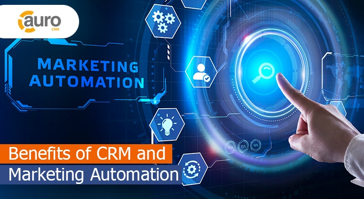 Benefits of CRM and Marketing Automation