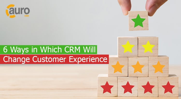 6 Ways in Which CRM Will Change Customer Experience