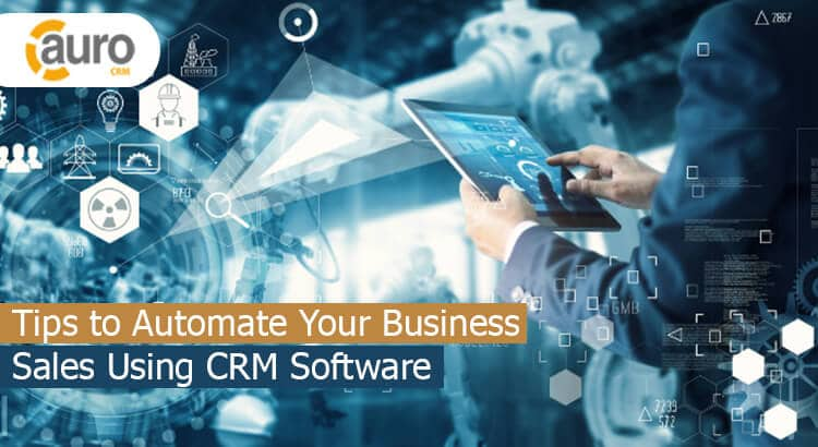 Tips to Automate Your Business Sales Using CRM Software