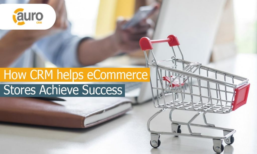 How CRM helps eCommerce Stores Achieve Success
