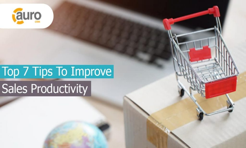 Top 7 Tips To Improve Sales Productivity
