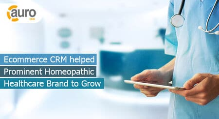 Ecommerce CRM helped Prominent Homeopathic Healthcare Brand to Grow