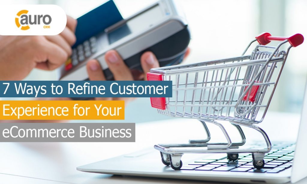 7 Ways to Refine Customer Experience for Your eCommerce Business