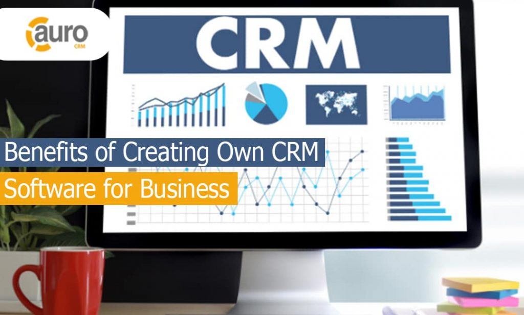 Benefits of Creating Own CRM Software for Business