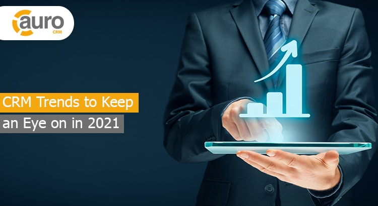 CRM Trends to Keep an Eye on in 2021
