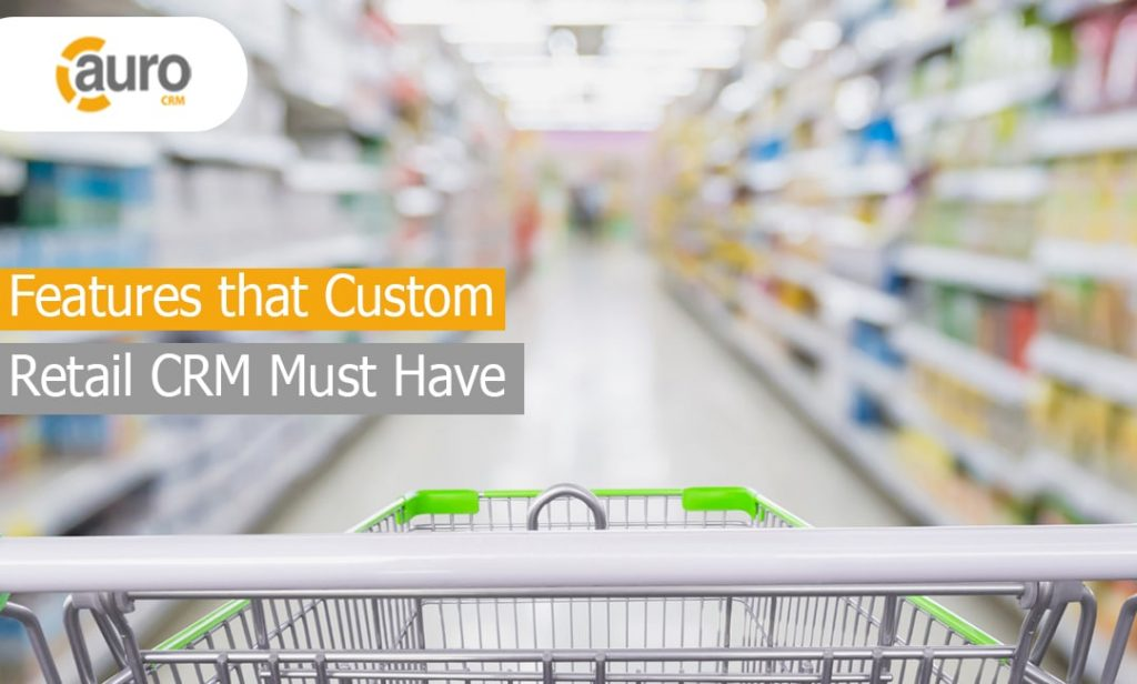 Features that Custom Retail CRM Must Have