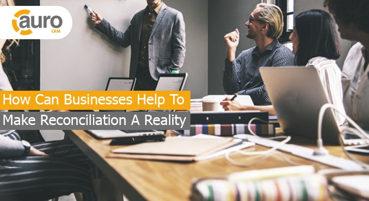 How Can Businesses Help To Make Reconciliation A Reality