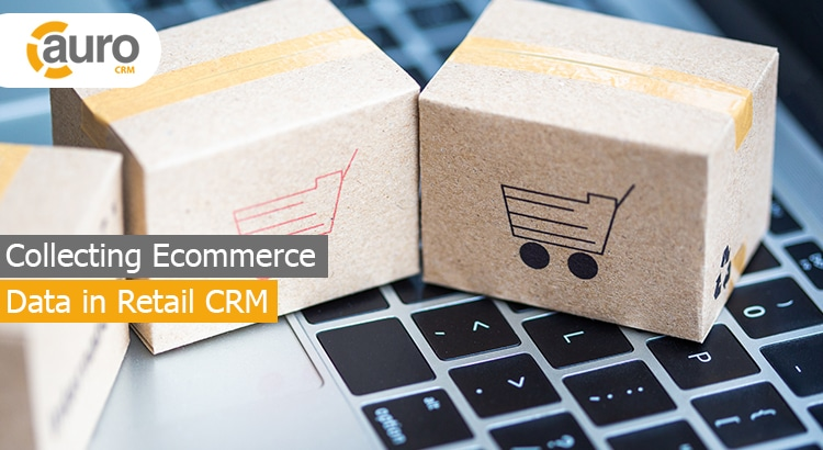 Collecting Ecommerce Data in Retail CRM